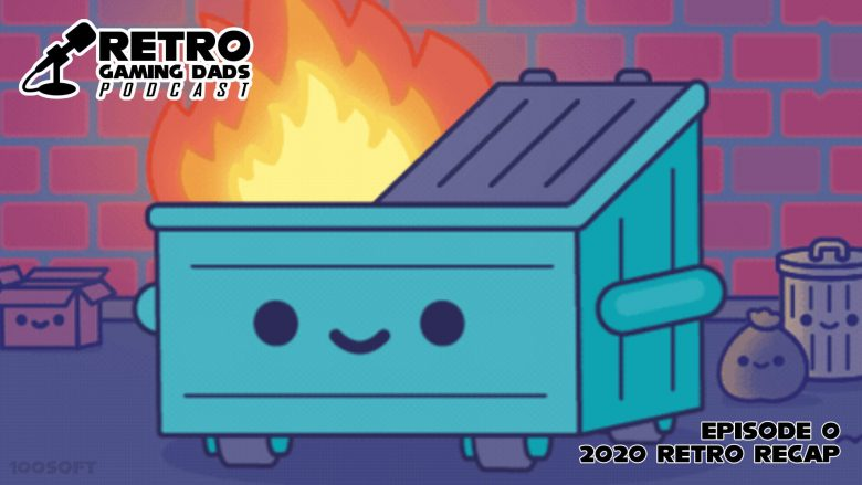 Retro Gaming Dads - Episode 0 - Dumpster Fire 2020